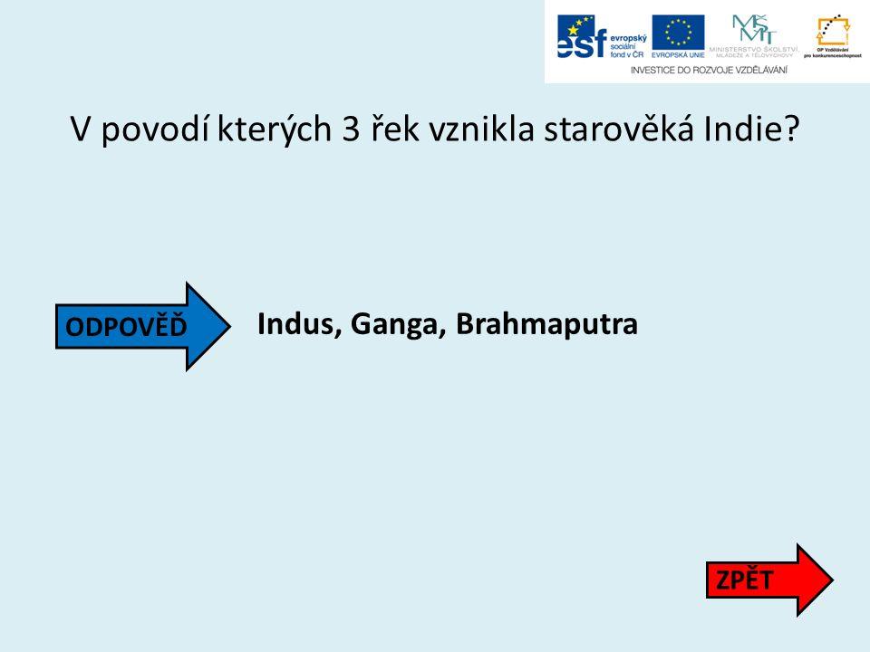 V povodí kterých 3 řek vznikla starověká Indie? Indus, Ganga, Brahmaputra ZPĚT ODPOVĚĎ