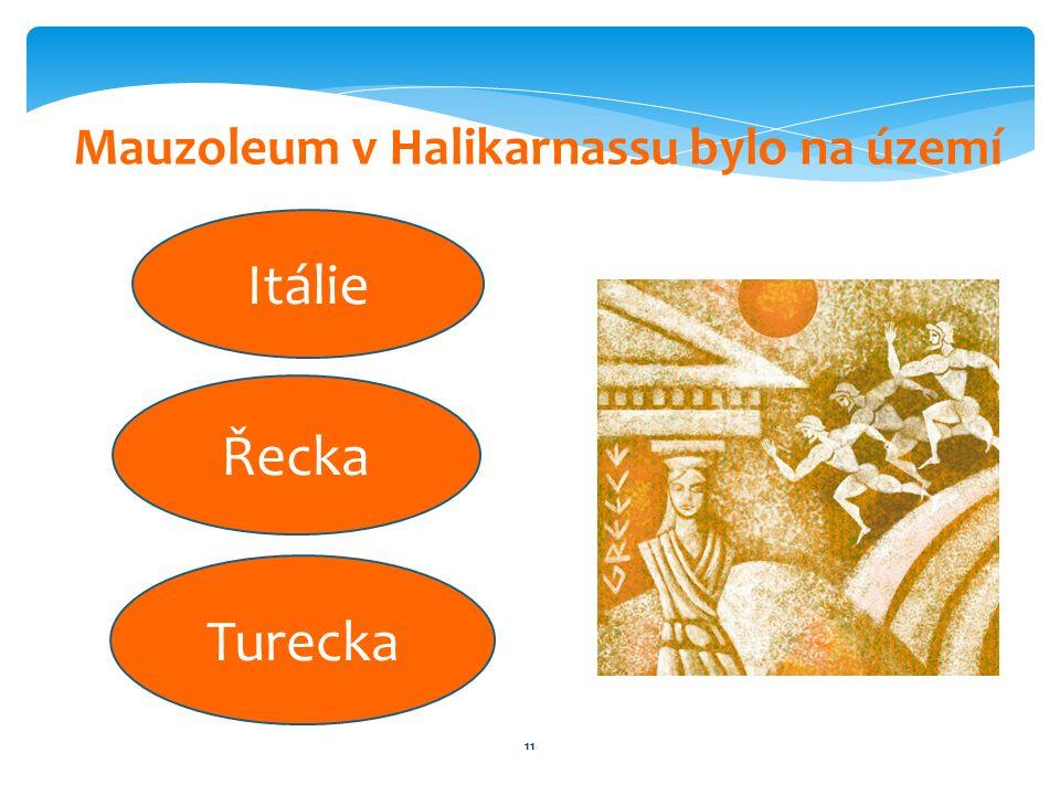 11 Mauzoleum v Halikarnassu bylo na území Itálie Řecka Turecka