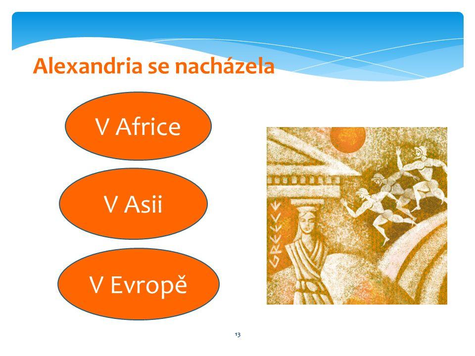 13 Alexandria se nacházela V Africe V Asii V Evropě