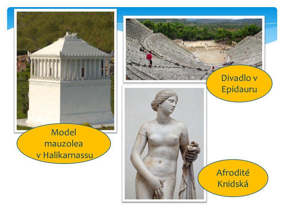 4 Model mauzolea v Halikarnassu Divadlo v Epidauru Afrodité Knidská