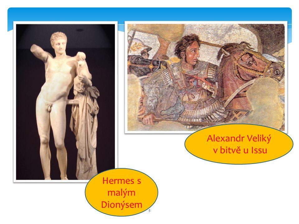 5 Hermes s malým Dionýsem Alexandr Veliký v bitvě u Issu