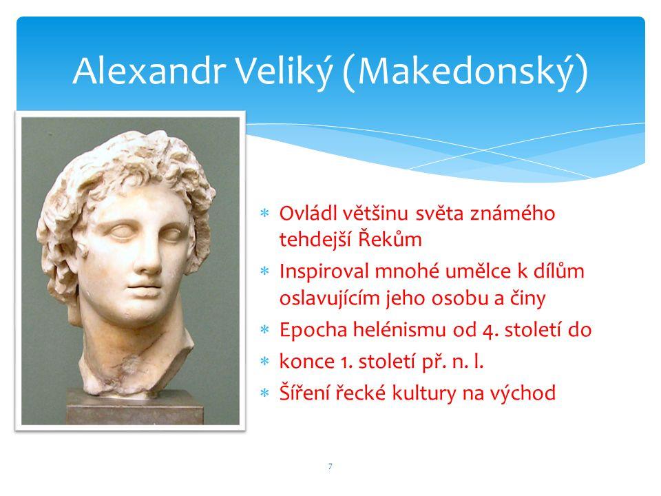  Ovládl většinu světa známého tehdejší Řekům  Inspiroval mnohé umělce k dílům oslavujícím jeho osobu a činy  Epocha helénismu od 4. století do  ko