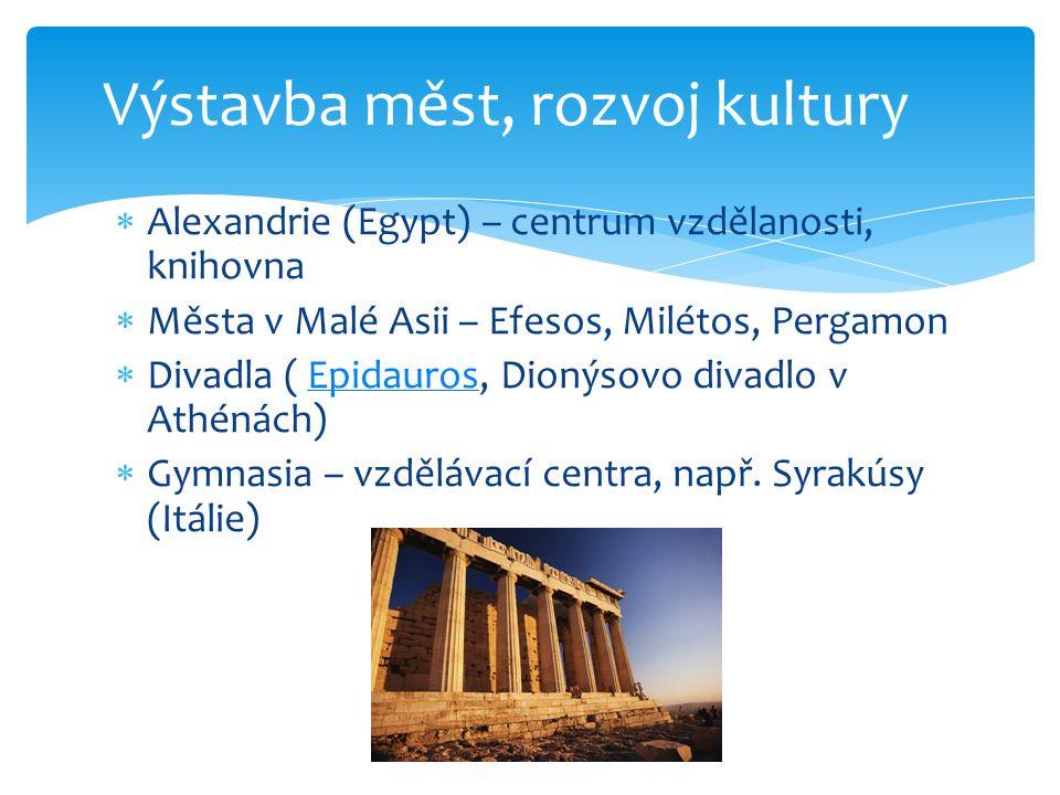  Alexandrie (Egypt) – centrum vzdělanosti, knihovna  Města v Malé Asii – Efesos, Milétos, Pergamon  Divadla ( Epidauros, Dionýsovo divadlo v Athéná