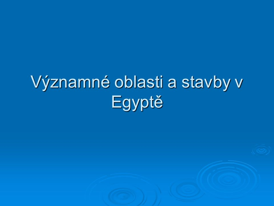 Významné oblasti a stavby v Egyptě