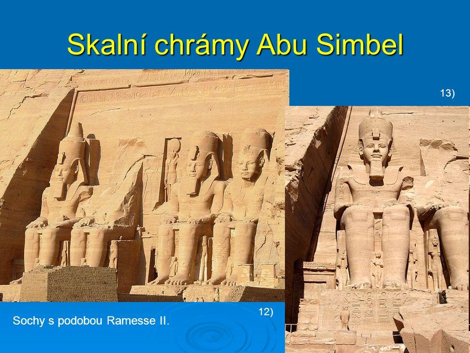 Skalní chrámy Abu Simbel Sochy s podobou Ramesse II. 12) 13)
