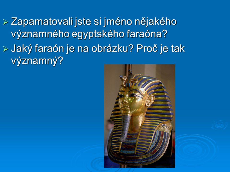  Zapamatovali jste si jméno nějakého významného egyptského faraóna?  Jaký faraón je na obrázku? Proč je tak významný?