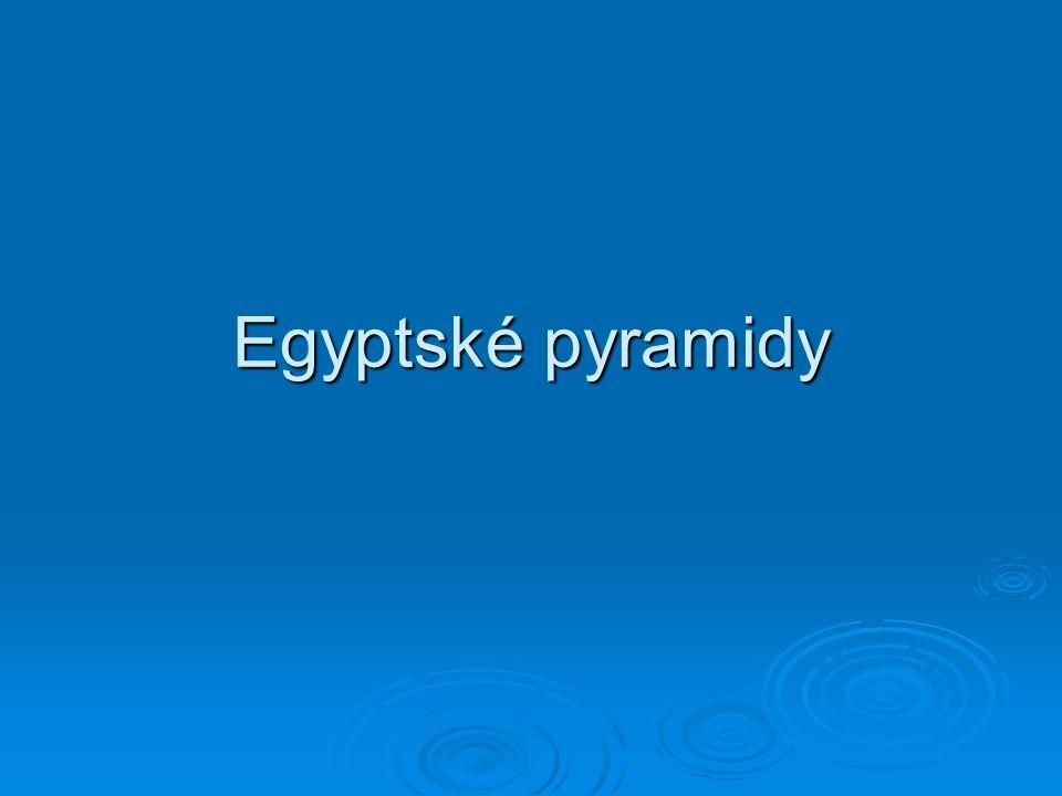  Jak vypadají egyptské pyramidy?  Znáte nějakou?  Kdo je stavěl?