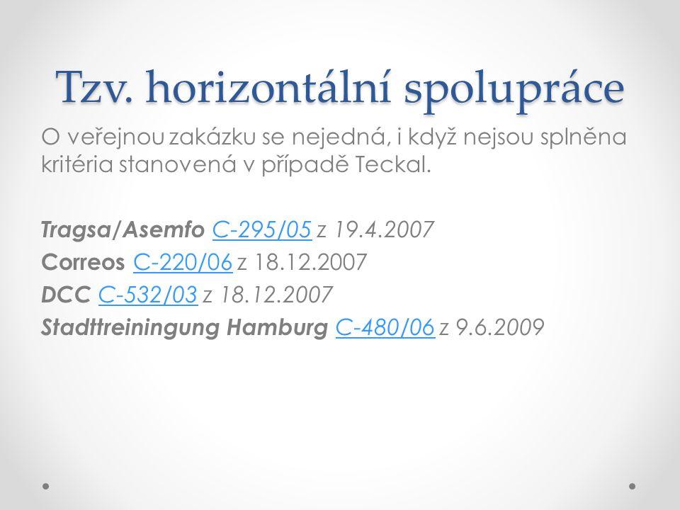 Tzv. horizontální spolupráce O veřejnou zakázku se nejedná, i když nejsou splněna kritéria stanovená v případě Teckal. Tragsa/Asemfo C-295/05 z 19.4.2