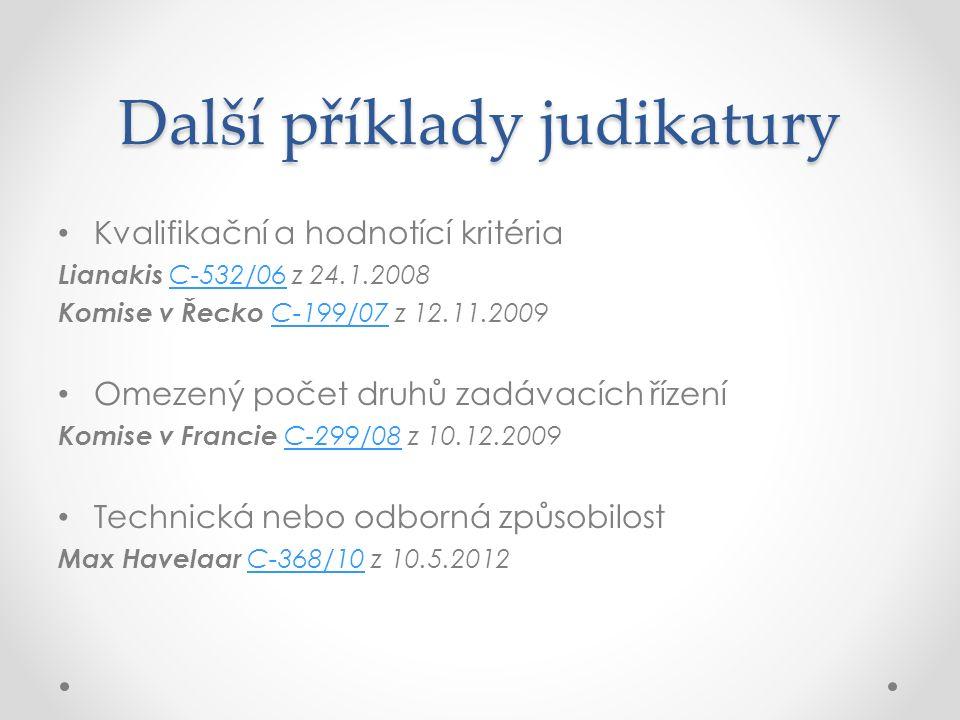 Další příklady judikatury Kvalifikační a hodnotící kritéria Lianakis C-532/06 z 24.1.2008C-532/06 Komise v Řecko C-199/07 z 12.11.2009 C-199/07 Omezený počet druhů zadávacích řízení Komise v Francie C-299/08 z 10.12.2009C-299/08 Technická nebo odborná způsobilost Max Havelaar C-368/10 z 10.5.2012C-368/10