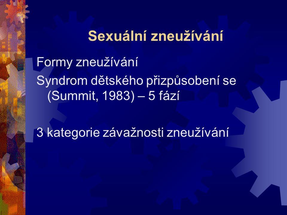 Sexuální zneužívání Formy zneužívání Syndrom dětského přizpůsobení se (Summit, 1983) – 5 fází 3 kategorie závažnosti zneužívání