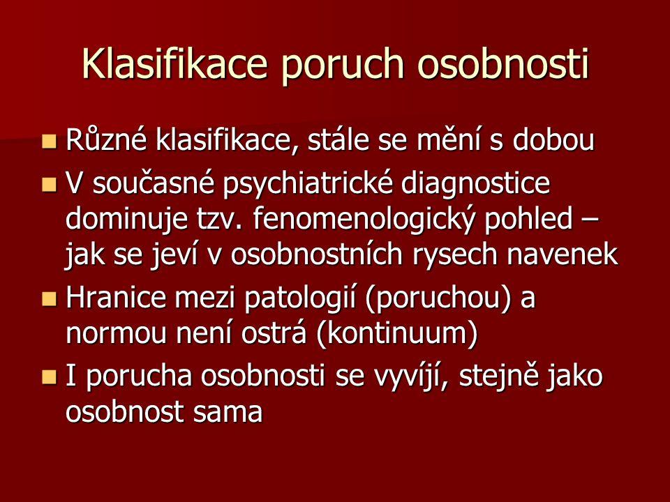 Klasifikace poruch osobnosti Různé klasifikace, stále se mění s dobou Různé klasifikace, stále se mění s dobou V současné psychiatrické diagnostice dominuje tzv.