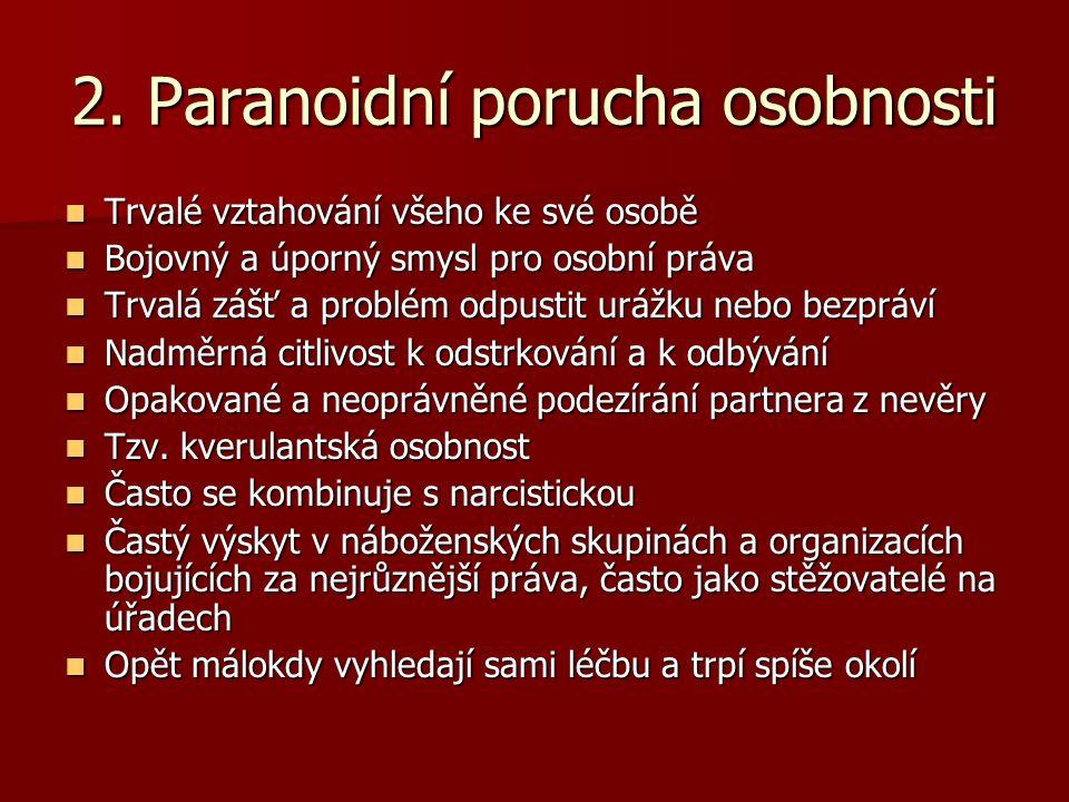 2. Paranoidní porucha osobnosti Trvalé vztahování všeho ke své osobě Trvalé vztahování všeho ke své osobě Bojovný a úporný smysl pro osobní práva Bojo