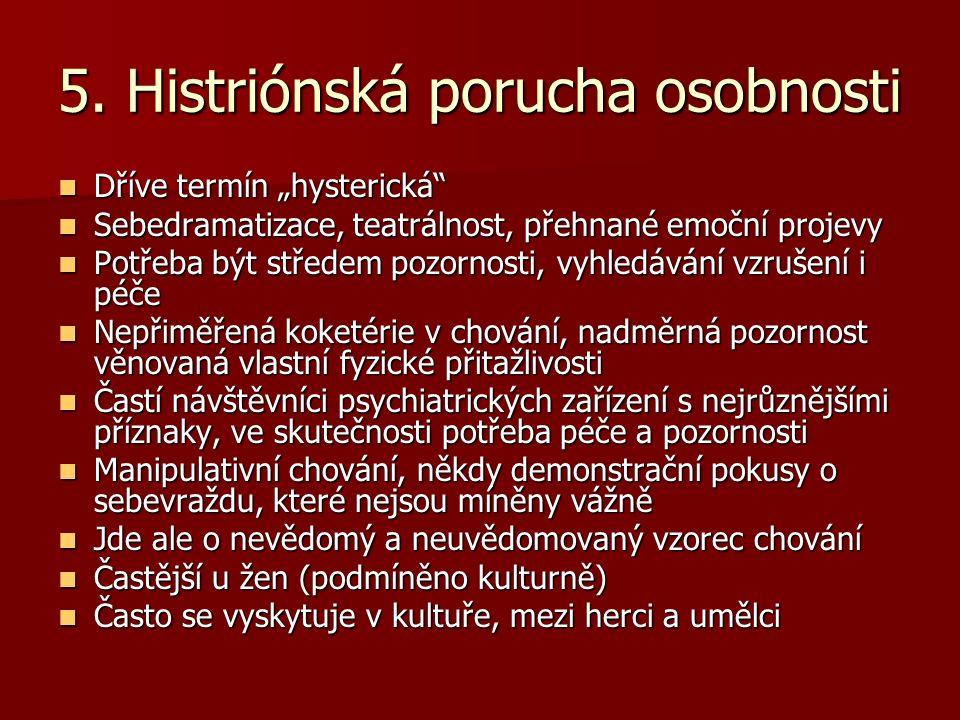"""5. Histriónská porucha osobnosti Dříve termín """"hysterická"""" Dříve termín """"hysterická"""" Sebedramatizace, teatrálnost, přehnané emoční projevy Sebedramati"""