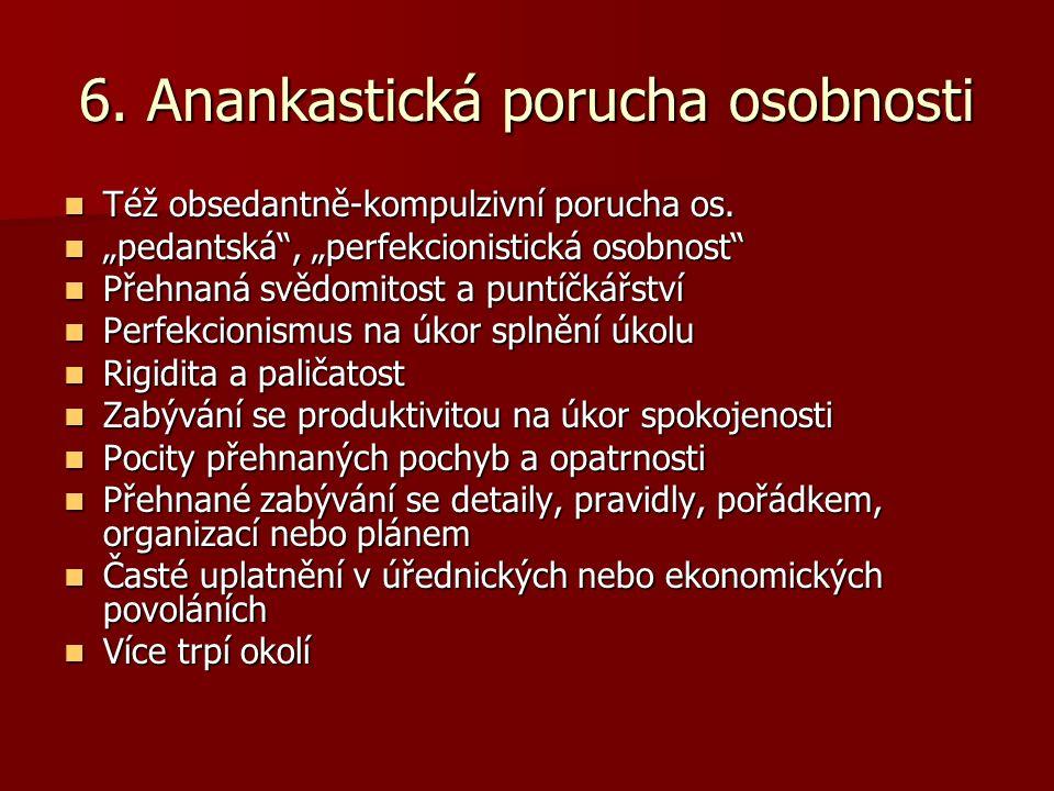 6. Anankastická porucha osobnosti Též obsedantně-kompulzivní porucha os.