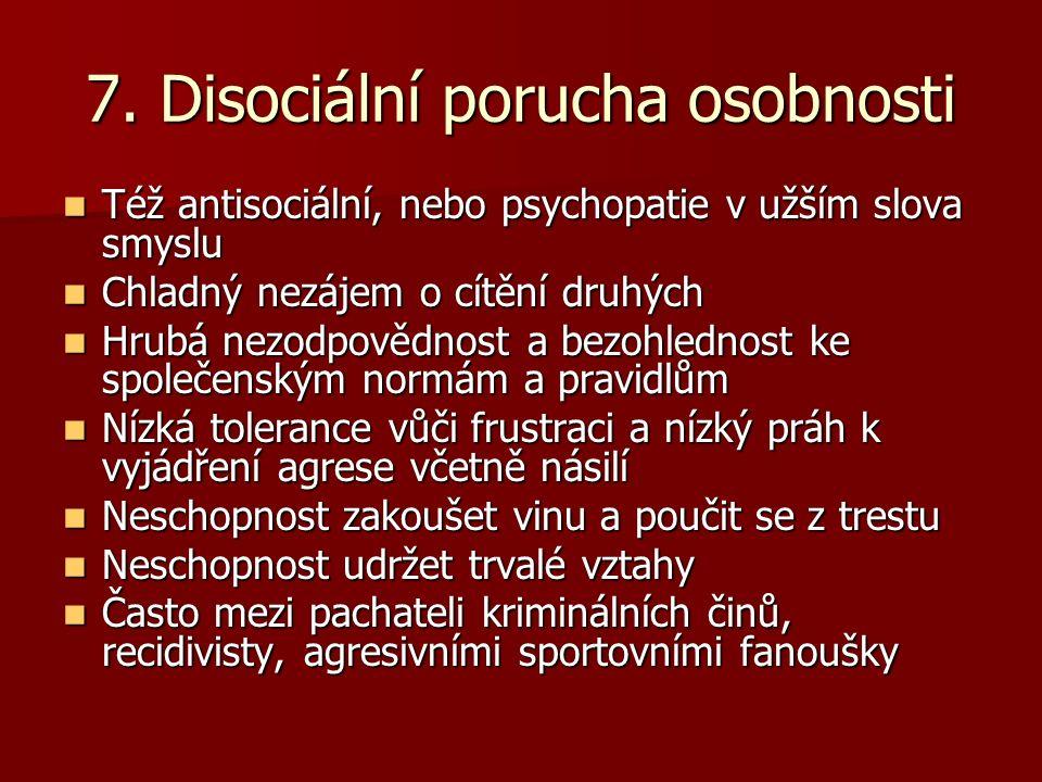 7. Disociální porucha osobnosti Též antisociální, nebo psychopatie v užším slova smyslu Též antisociální, nebo psychopatie v užším slova smyslu Chladn