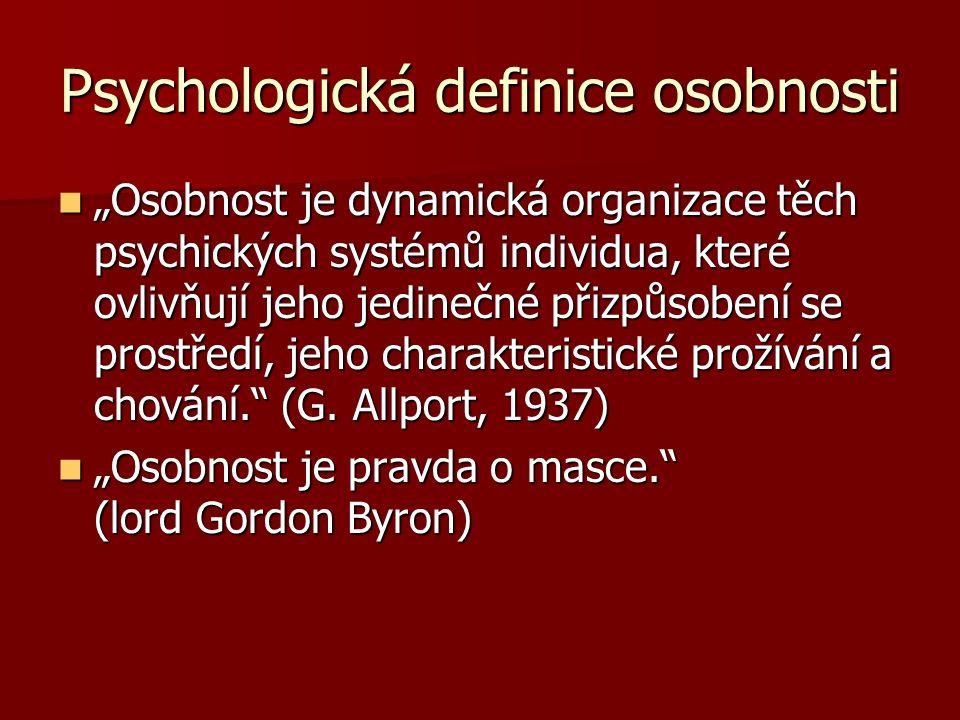 """Psychologická definice osobnosti """"Osobnost je dynamická organizace těch psychických systémů individua, které ovlivňují jeho jedinečné přizpůsobení se prostředí, jeho charakteristické prožívání a chování. (G."""
