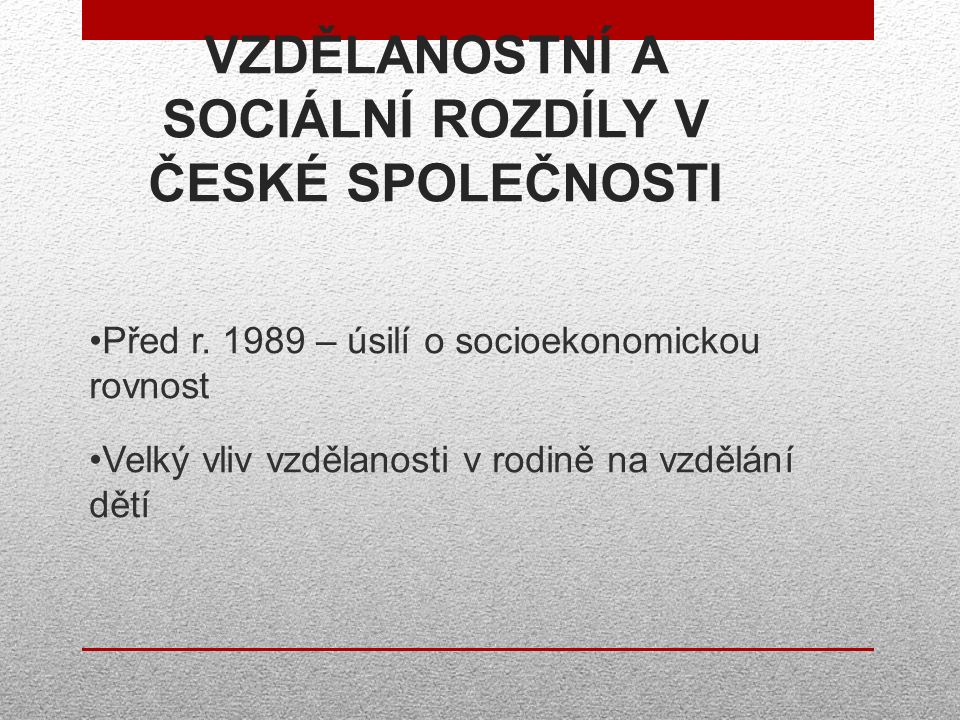 VZDĚLANOSTNÍ A SOCIÁLNÍ ROZDÍLY V ČESKÉ SPOLEČNOSTI Před r.