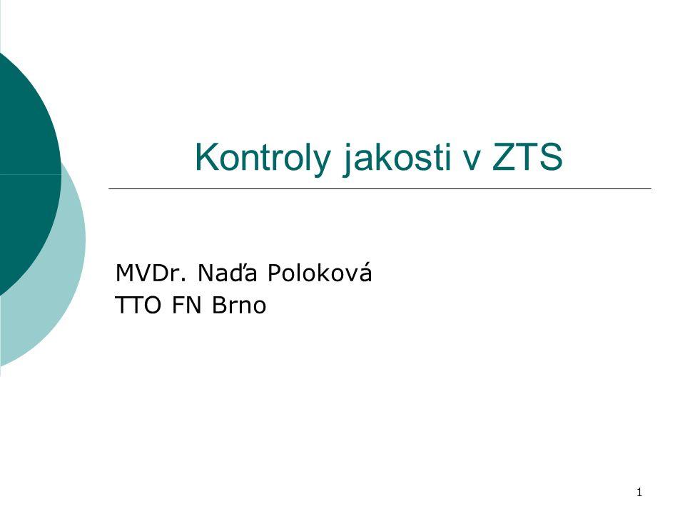 1 Kontroly jakosti v ZTS MVDr. Naďa Poloková TTO FN Brno