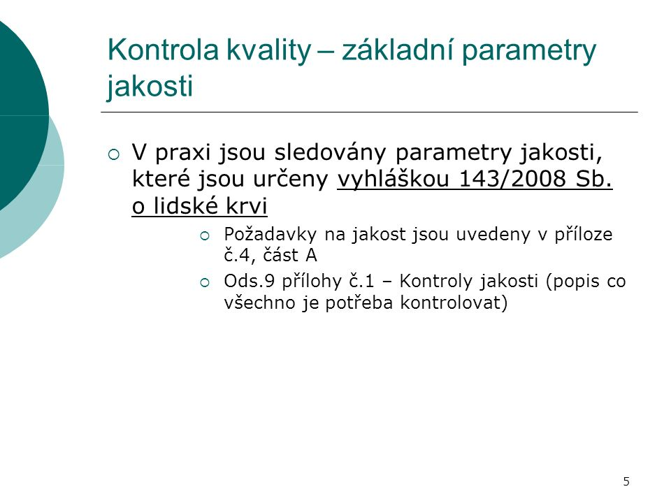 5 Kontrola kvality – základní parametry jakosti  V praxi jsou sledovány parametry jakosti, které jsou určeny vyhláškou 143/2008 Sb.