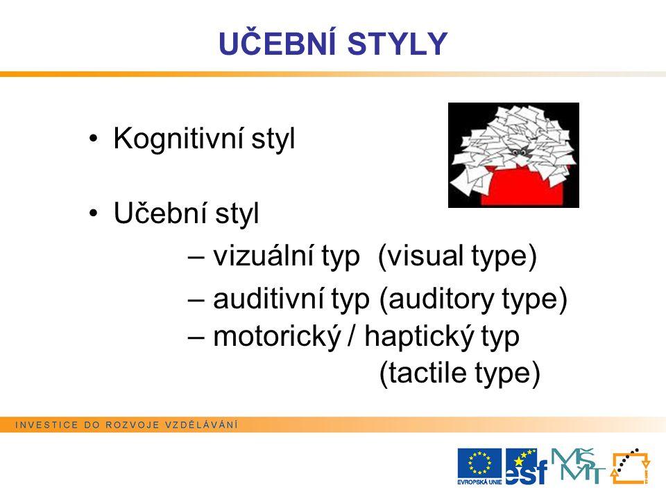 UČEBNÍ STYLY Kognitivní styl Učební styl – vizuální typ (visual type) – auditivní typ (auditory type) – motorický / haptický typ (tactile type)