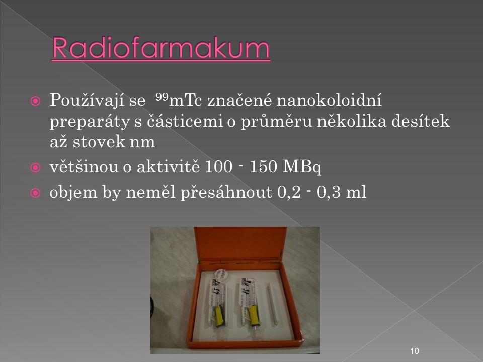  Používají se 99 mTc značené nanokoloidní preparáty s částicemi o průměru několika desítek až stovek nm  většinou o aktivitě 100 - 150 MBq  objem by neměl přesáhnout 0,2 - 0,3 ml 10