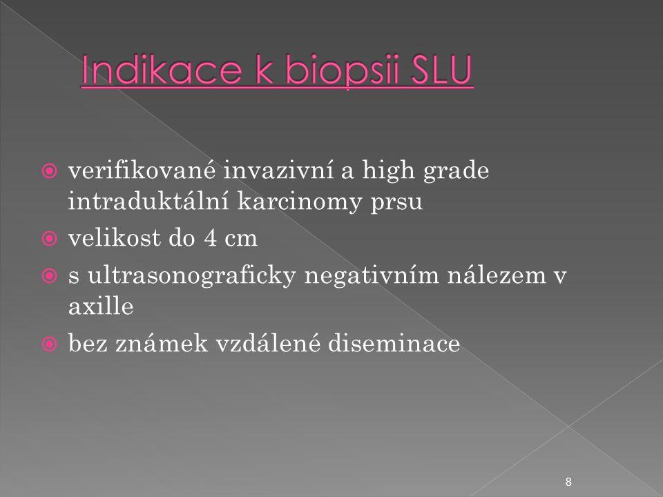  verifikované invazivní a high grade intraduktální karcinomy prsu  velikost do 4 cm  s ultrasonograficky negativním nálezem v axille  bez známek vzdálené diseminace 8