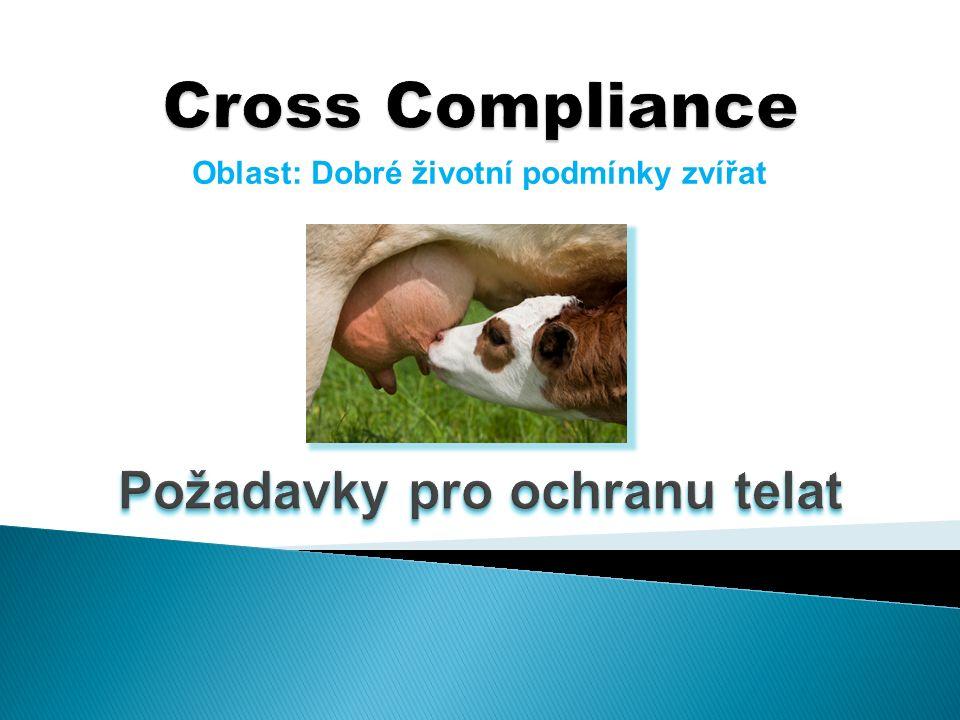  vychází ze směrnice Rady 2008/119/ES, kterou se stanoví minimální požadavky pro ochranu telat Týkají se:  kontrola onemocnění (každodenní kontrola telat)  způsob chovu (uvazování, náhubek, rozměry kotců)  požadavky na ustájení (podlahy, ustájení)  krmivo a napájení pro telata (příjem mleziva, obsah železa a vlákniny, voda) Snaha minimalizovat počet kontrolních požadavků sloučení kontrolovaných bodů týkajících se ochrany telat s kontrolovanými body vycházejících ze směrnice Rady 98/58/ES, o ochraně zvířat chovaných pro hospodářské účely (např.