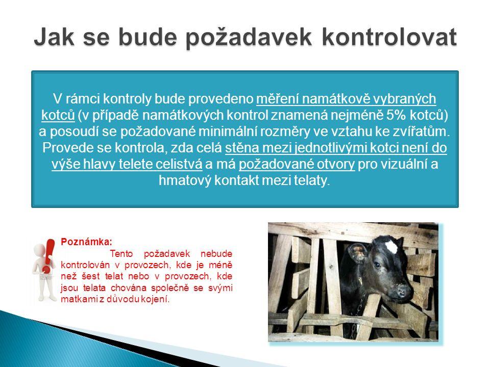 V rámci kontroly bude provedeno měření namátkově vybraných kotců (v případě namátkových kontrol znamená nejméně 5% kotců) a posoudí se požadované minimální rozměry ve vztahu ke zvířatům.