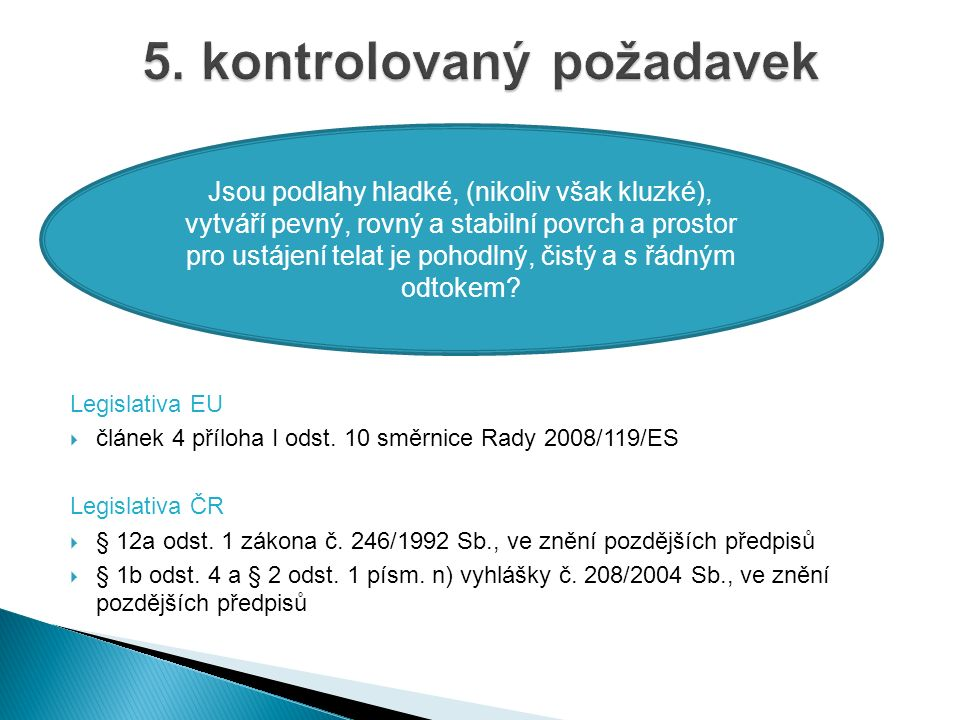 Legislativa EU  článek 4 příloha I odst. 10 směrnice Rady 2008/119/ES Legislativa ČR  § 12a odst.