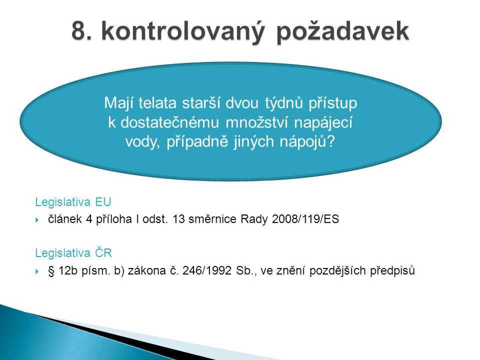 Legislativa EU  článek 4 příloha I odst. 13 směrnice Rady 2008/119/ES Legislativa ČR  § 12b písm.