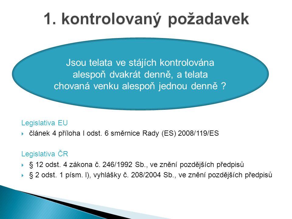 Legislativa EU  článek 4 příloha I odst.13 směrnice Rady 2008/119/ES Legislativa ČR  § 12b písm.