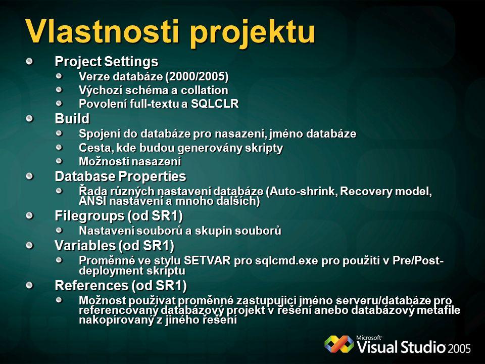 Vlastnosti projektu Project Settings Verze databáze (2000/2005) Výchozí schéma a collation Povolení full-textu a SQLCLR Build Spojení do databáze pro nasazení, jméno databáze Cesta, kde budou generovány skripty Možnosti nasazení Database Properties Řada různých nastavení databáze (Auto-shrink, Recovery model, ANSI nastavení a mnoho dalších) Filegroups (od SR1) Nastavení souborů a skupin souborů Variables (od SR1) Proměnné ve stylu SETVAR pro sqlcmd.exe pro použití v Pre/Post- deployment skriptu References (od SR1) Možnost používat proměnné zastupující jméno serveru/databáze pro referencovaný databázový projekt v řešení anebo databázový metafile nakopírovaný z jiného řešení