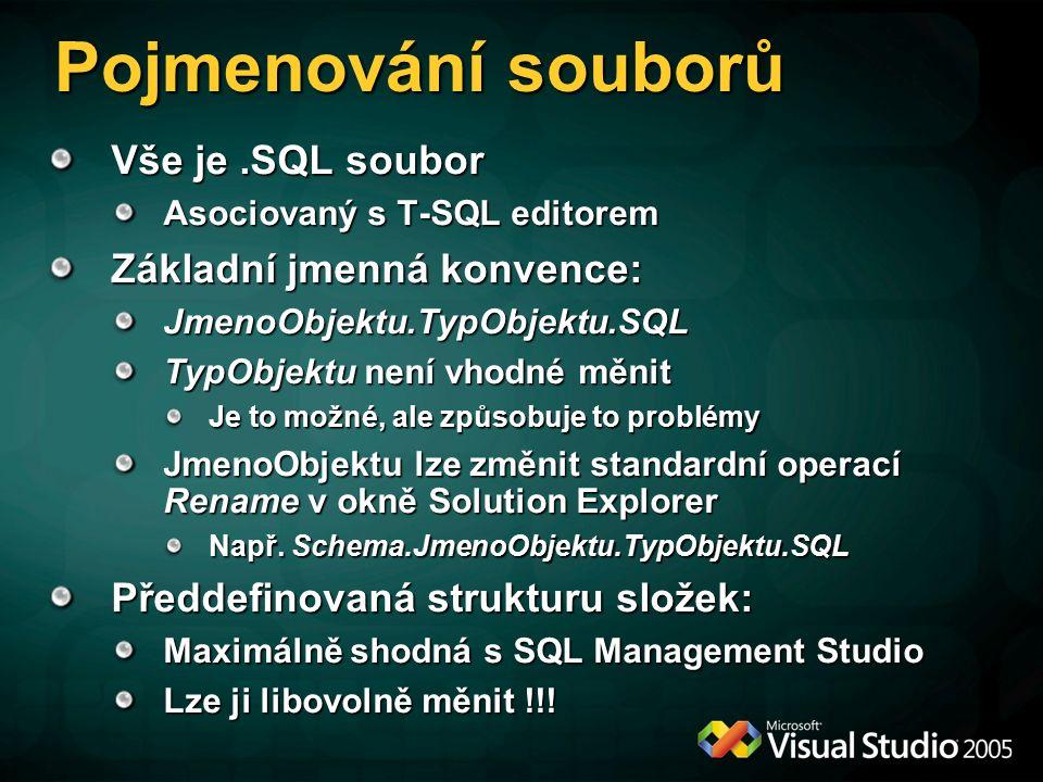 Pojmenování souborů Vše je.SQL soubor Asociovaný s T-SQL editorem Základní jmenná konvence: JmenoObjektu.TypObjektu.SQL TypObjektu není vhodné měnit Je to možné, ale způsobuje to problémy JmenoObjektu lze změnit standardní operací Rename v okně Solution Explorer Např.