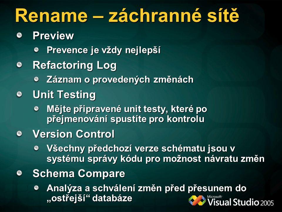 """Rename – záchranné sítě Preview Prevence je vždy nejlepší Refactoring Log Záznam o provedených změnách Unit Testing Mějte připravené unit testy, které po přejmenování spustíte pro kontrolu Version Control Všechny předchozí verze schématu jsou v systému správy kódu pro možnost návratu změn Schema Compare Analýza a schválení změn před přesunem do """"ostřejší databáze"""