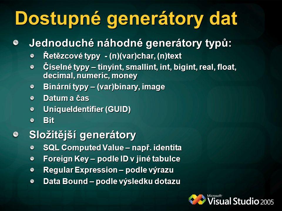 Dostupné generátory dat Jednoduché náhodné generátory typů: Řetězcové typy - (n)(var)char, (n)text Číselné typy – tinyint, smallint, int, bigint, real, float, decimal, numeric, money Binární typy – (var)binary, image Datum a čas UniqueIdentifier (GUID) Bit Složitější generátory SQL Computed Value – např.