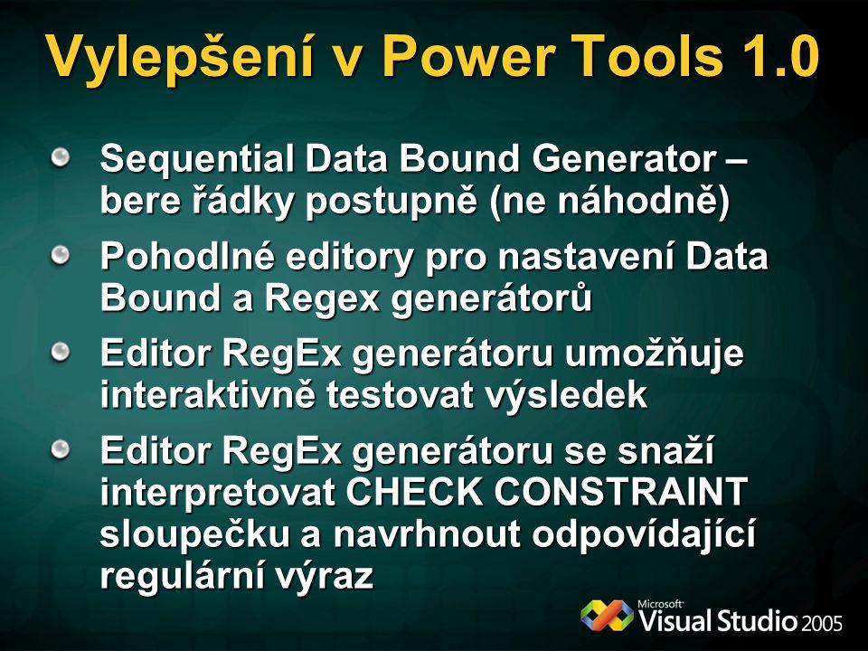 Vylepšení v Power Tools 1.0 Sequential Data Bound Generator – bere řádky postupně (ne náhodně) Pohodlné editory pro nastavení Data Bound a Regex generátorů Editor RegEx generátoru umožňuje interaktivně testovat výsledek Editor RegEx generátoru se snaží interpretovat CHECK CONSTRAINT sloupečku a navrhnout odpovídající regulární výraz