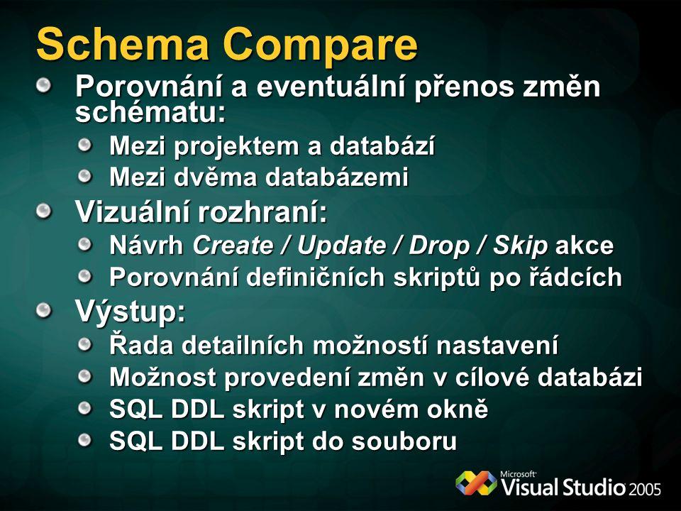Schema Compare Porovnání a eventuální přenos změn schématu: Mezi projektem a databází Mezi dvěma databázemi Vizuální rozhraní: Návrh Create / Update / Drop / Skip akce Porovnání definičních skriptů po řádcích Výstup: Řada detailních možností nastavení Možnost provedení změn v cílové databázi SQL DDL skript v novém okně SQL DDL skript do souboru
