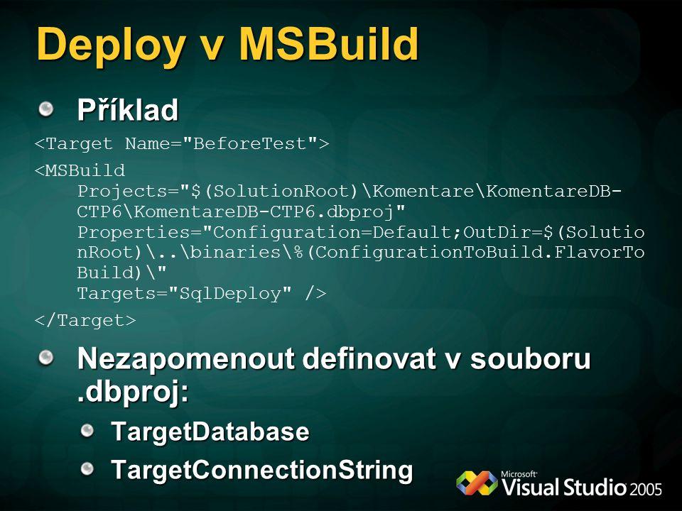 Deploy v MSBuild Příklad Nezapomenout definovat v souboru.dbproj: TargetDatabaseTargetConnectionString