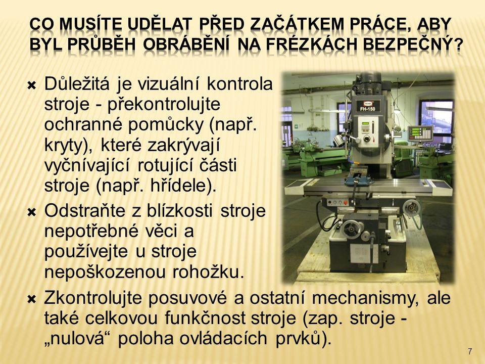 7  Důležitá je vizuální kontrola stroje - překontrolujte ochranné pomůcky (např.