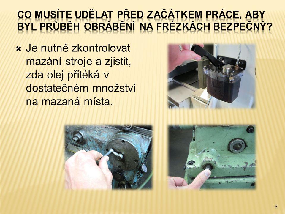 9  Připravte si veškeré potřebné nástroje, měřidla a pomocné nářadí před samotným začátkem práce.