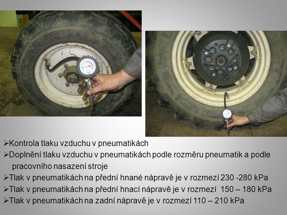  Kontrola tlaku vzduchu v pneumatikách  Doplnění tlaku vzduchu v pneumatikách podle rozměru pneumatik a podle pracovního nasazení stroje  Tlak v pn