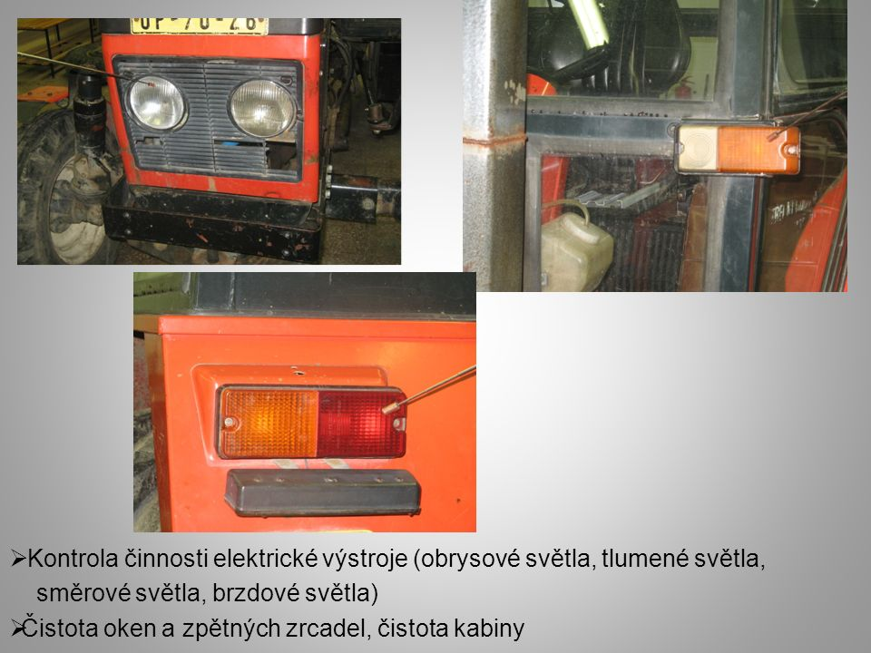  Kontrola činnosti elektrické výstroje (obrysové světla, tlumené světla, směrové světla, brzdové světla)  Čistota oken a zpětných zrcadel, čistota k