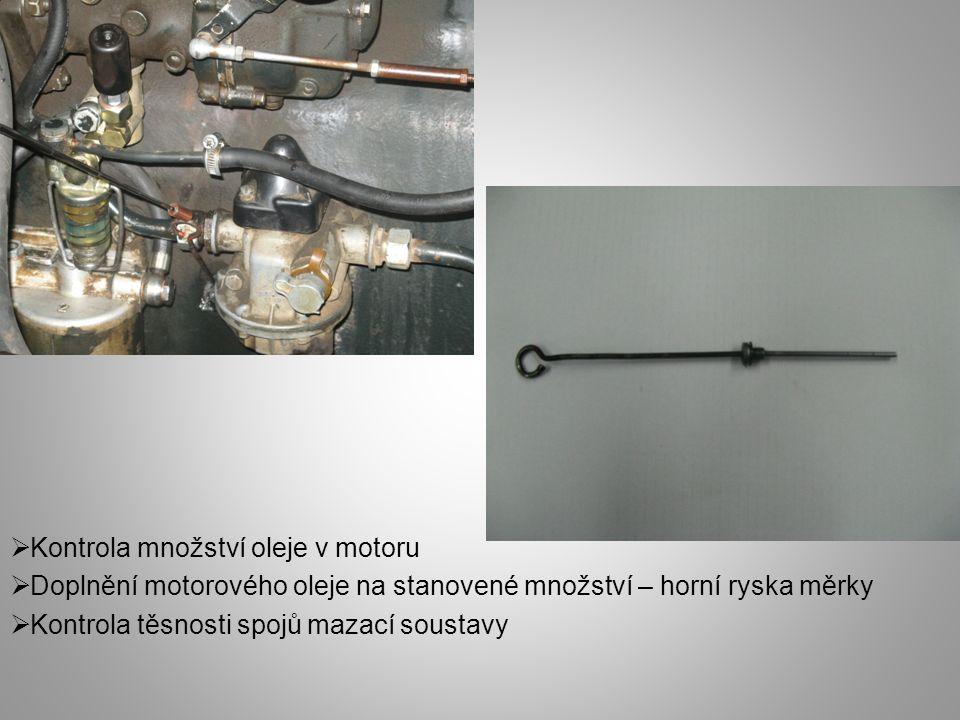  Kontrola množství oleje v motoru  Doplnění motorového oleje na stanovené množství – horní ryska měrky  Kontrola těsnosti spojů mazací soustavy