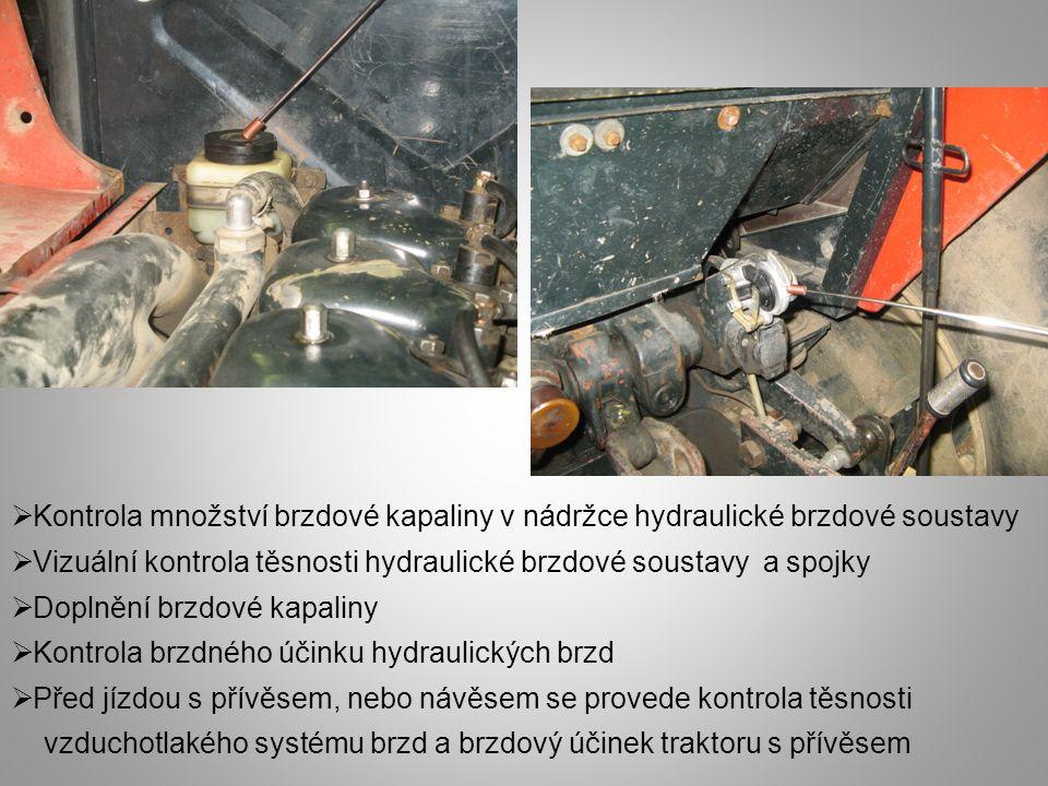  Kontrola množství brzdové kapaliny v nádržce hydraulické brzdové soustavy  Vizuální kontrola těsnosti hydraulické brzdové soustavy a spojky  Dopln