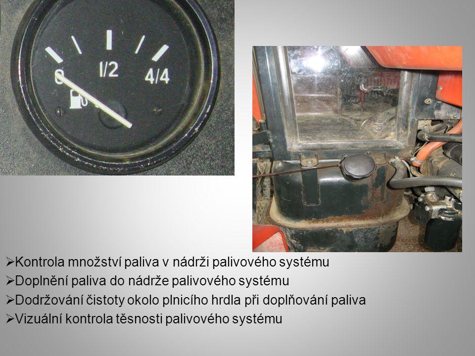  Kontrola množství paliva v nádrži palivového systému  Doplnění paliva do nádrže palivového systému  Dodržování čistoty okolo plnicího hrdla při do