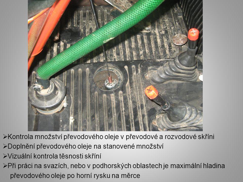  Kontrola množství převodového oleje v převodové a rozvodové skříni  Doplnění převodového oleje na stanovené množství  Vizuální kontrola těsnosti skříní  Při práci na svazích, nebo v podhorských oblastech je maximální hladina převodového oleje po horní rysku na měrce