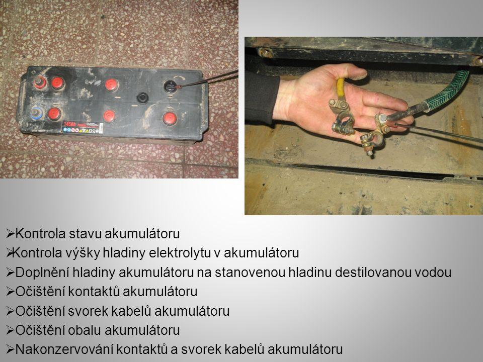  Kontrola stavu akumulátoru  Kontrola výšky hladiny elektrolytu v akumulátoru  Doplnění hladiny akumulátoru na stanovenou hladinu destilovanou vodou  Očištění kontaktů akumulátoru  Očištění svorek kabelů akumulátoru  Očištění obalu akumulátoru  Nakonzervování kontaktů a svorek kabelů akumulátoru