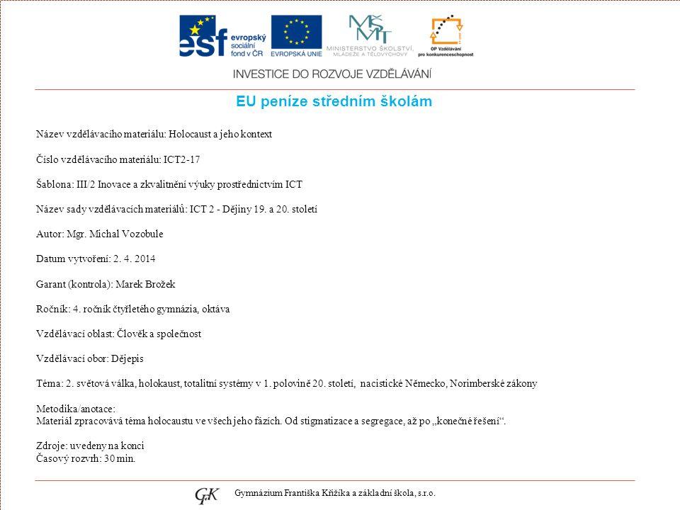EU peníze středním školám Název vzdělávacího materiálu: Holocaust a jeho kontext Číslo vzdělávacího materiálu: ICT2-17 Šablona: III/2 Inovace a zkvalitnění výuky prostřednictvím ICT Název sady vzdělávacích materiálů: ICT 2 - Dějiny 19.