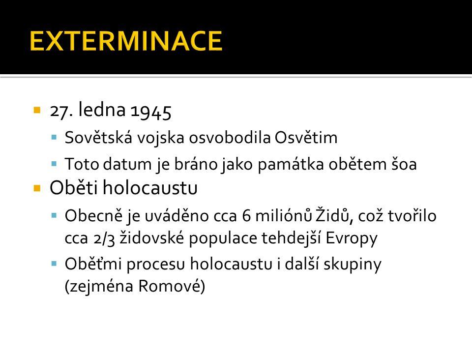  27. ledna 1945  Sovětská vojska osvobodila Osvětim  Toto datum je bráno jako památka obětem šoa  Oběti holocaustu  Obecně je uváděno cca 6 milió