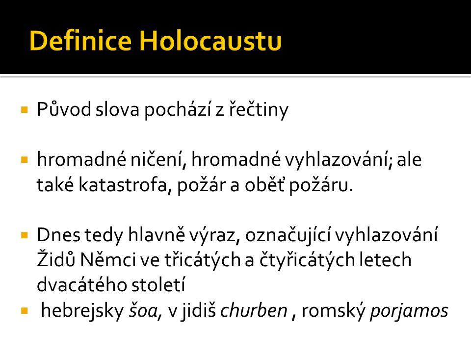  Iniciátoři holocaustu: Hitler a NSDAP  Reflexe antisemitismu v evropské společnosti  Vzrůst nacionalismu (již od 19.